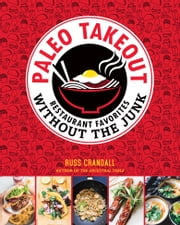 Paleo Takeout - Restaurant Favorites Without the Junk ebook by Russ Crandall