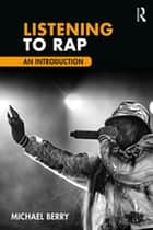 Listening to Rap - An Introduction ebook by Michael Berry