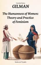 The Humanness of Women: Theory and Practice of Feminism (Studies and Thoughts) ebook by Charlotte Perkins Gilman