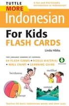 Tuttle More Indonesian for Kids Flash Cards - (Downloadable Audio and Material Included) ebook by Linda Hibbs