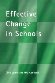 Effective Change in Schools ebook by Una Connolly,Chris James