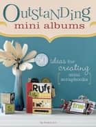 Outstanding Mini Albums: 50 Ideas For Creating Mini Scrapbooks - 50 Ideas For Creating Mini Scrapbooks ebook by Jessica Acs