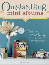 Outstanding Mini Albums: 50 Ideas For Creating Mini Scrapbooks ebook by Jessica Acs