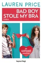 Bad Boy Stole My Bra - Roman ebook by Lauren Price, Bettina Spangler