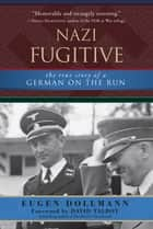 Nazi Fugitive - The True Story of a German on the Run ebook by Eugen Dollmann, Gerhard L. Weinberg