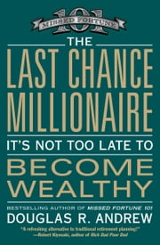The Last Chance Millionaire - It's Not Too Late to Become Wealthy ebook by Douglas R. Andrew