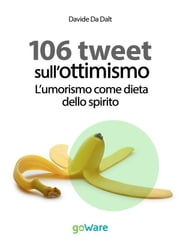 106 tweet sull'ottimismo. L'umorismo come dieta dello spirito ebook by Davide Da Dalt