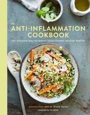 The Anti-Inflammation Cookbook - The Delicious Way to Reduce Inflammation and Stay Healthy ebook by Amanda Haas