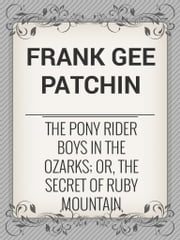 The Pony Rider Boys in the Ozarks; Or, The Secret of Ruby Mountain