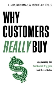 Why Customers Really Buy - Uncovering the Emotional Triggers That Drive Sales ebook by Linda Goodman,Michelle Helin