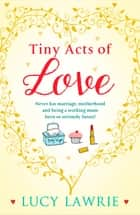 Tiny Acts of Love ebook by