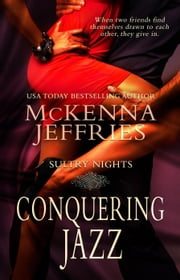 Conquering Jazz - Sultry Nights, #1 ebook by McKenna Jeffries