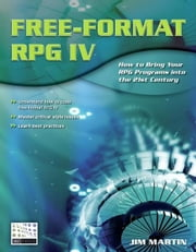 Free-Format RPG IV - How to Bring Your RPG Programs Into the 21st Century ebook by Jim Martin