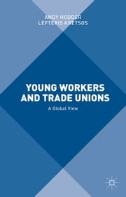 Young Workers and Trade Unions - A Global View ebook by Andy Hodder,Lefteris Kretsos
