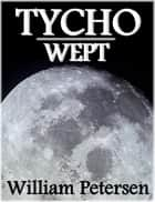Tycho Wept ebook by William Petersen