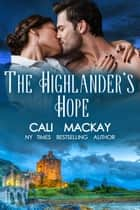 The Highlander's Hope - The Highland Heart Series, #1 ebook by Cali MacKay
