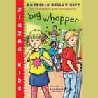 Big Whopper - Zigzag Kids Book 2 audiobook by Patricia Reilly Giff