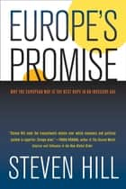 Europe's Promise - Why the European Way Is the Best Hope in an Insecure Age ebook by Steven Hill