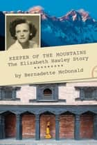 Keeper of the Mountains: The Elizabeth Hawley Story - The Elizabeth Hawley Story ebook by Bernadette McDonald, Sir Edmund Hillary
