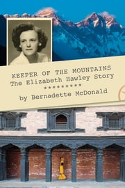 Keeper of the Mountains: The Elizabeth Hawley Story - The Elizabeth Hawley Story ebook by Bernadette McDonald,Sir Edmund Hillary