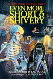 Even More Short & Shivery - Thirty Spine-Tingling Tales ebook by Robert D. San Souci,Jacqueline Rogers