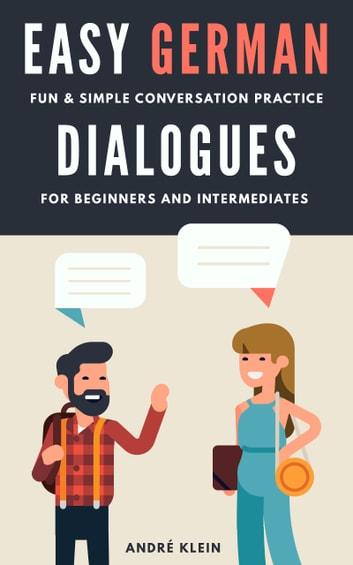 Easy German Dialogues: Fun & Simple Conversation Practice For Beginners And Intermediates ebook by André Klein