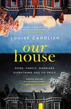 Our House - one of the most talked-about thrillers of 2018, with THAT OMG ending ebook by Louise Candlish