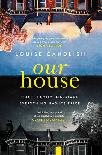 Our house ebook by louise candlish 9781471168055 rakuten kobo our house one of the most talked about thrillers of 2018 with that fandeluxe Choice Image