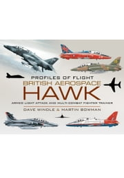 British Aerospace Hawk - Armed Light Attack and Multi-Combat Fighter Trainer ebook by Dave Windle