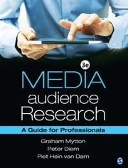 Media Audience Research - A Guide for Professionals ebook by Graham Mytton, Peter Diem, Piet Hein van Dam
