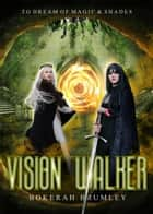 Vision Walker ebook by Bokerah Brumley