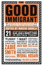 The Good Immigrant ebook by Nikesh Shukla, Nikesh Shukla