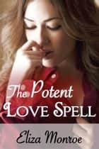 The Potent Love Spell ebook by Eliza Monroe