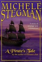 A Pirate's Tale ebook by Michele Stegman