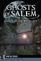 Ghosts of Salem ebook by Sam Baltrusis