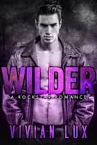 WILDER: A Rockstar Romance ebook by Vivian Lux