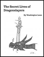 The Secret Lives of Dragonslayers ebook by Washington Laws