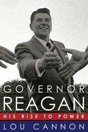 Governor Reagan - His Rise To Power ebook by Lou Cannon