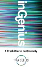 InGenius - A Crash Course on Creativity ebook by Tina Seelig