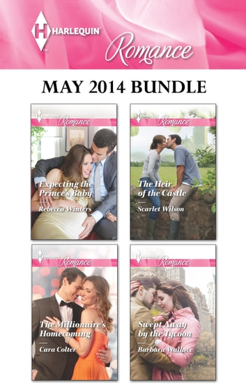 Harlequin Romance May 2014 Bundle - Expecting the Prince's Baby\The Millionaire's Homecoming\The Heir of the Castle\Swept Away by the Tycoon ebook by Rebecca Winters,Cara Colter,Scarlet Wilson,Barbara Wallace