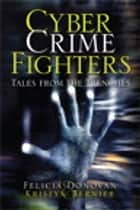 Cyber Crime Fighters: Tales from the Trenches - Tales from the Trenches ebook by Felicia Donovan, Kristyn Bernier