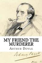 My Friend The Murderer ebook by