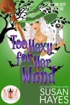 Too Hexy For Her Wand: Magic and Mayhem Universe - Hot and Hexy, #2 ebook by Susan Hayes