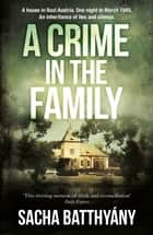 A Crime in the Family ebook by Sacha Batthyány, Anthea Bell