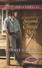 Second Chance Hero (Mills & Boon Love Inspired Historical) (Texas Grooms (Love Inspired Historical), Book 6) ebook by Winnie Griggs
