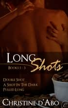 Long Shots: Books 1-3 ebook by Christine d'Abo