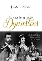La saga des grandes dynasties eBook by Jean des CARS
