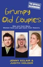 Grumpy Old Couples - Men are from Mars. Women Have Just Got Back From Tesco's ebook by Judith Holder, Jenny Eclair