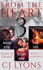 FROM THE HEART: 3 Complete Hart and Drake Thrillers - (contains NERVES OF STEEL, SLEIGHT OF HAND, FACE TO FACE) ebook by CJ Lyons