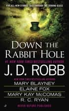 Down the Rabbit Hole 電子書 by J. D. Robb, Mary Blayney, Elaine Fox,...